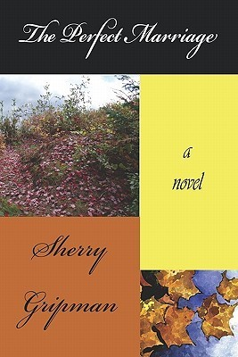 The Perfect Marriage by Sherry Gripman