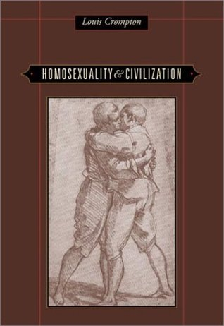 Homosexuality and Civilization by Louis Crompton