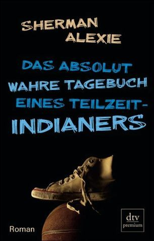 Das absolut wahre Tagebuch eines Teilzeit-Indianers