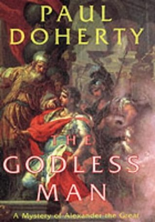 Free online download The Godless Man (Mystery of Alexander the Great #2) by Paul Doherty PDF