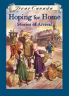 Hoping for Home: Stories of Arrival (Dear Canada)