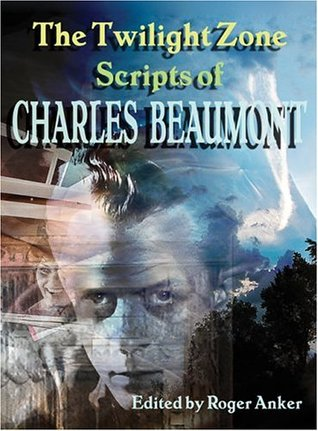 The Twilight Zone Scripts of Charles Beaumont Vol. 1 by Charles Beaumont