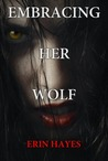 Embracing Her Wolf (Her Wolf #1)