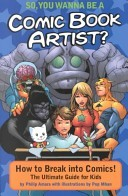 So, You Wanna Be A Comic Book Artist?: How To Break Into Comics! The Ultimate Guide For Kids