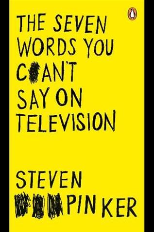 The Seven Words You Can't Say on Television by Steven Pinker