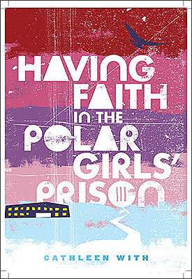 Having Faith In The Polar Girls' Prison by Cathleen With