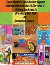 Toys, Games, and Action Figure Collectibles of the 1970s by Jonathon Jones