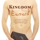 Kingdom Eunuch:  A Dialogue about Sexuality and the Kingdom of God