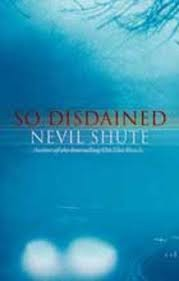So Disdained by Nevil Shute