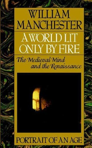 A World Lit Only by Fire: The Medieval Mind & the Renaissance
