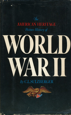 The American Heritage Picture History of World War II by Cyrus Leo Sulzberger II