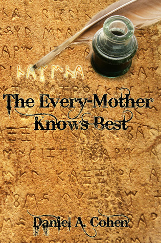 The Every-Mother Knows Best by Daniel A.  Cohen