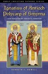 Ignatius of Antioch & Polycarp of Smyrna: A New Translation and Theological Commentary (Early Christian Fathers Series)
