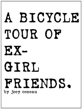 A Bicycle Tour of Ex-Girlfriends. by Joey Comeau