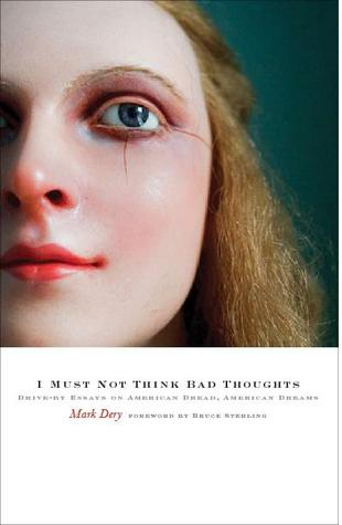 I Must Not Think Bad Thoughts by Mark Dery