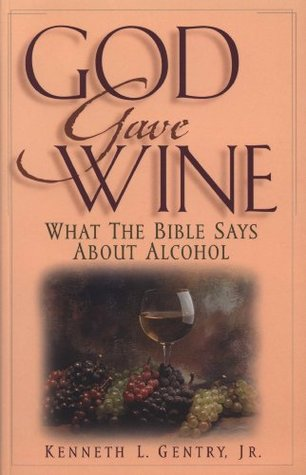 God Gave Wine by Kenneth L. Gentry Jr.