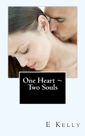 One Heart ~ Two Souls E Kelly