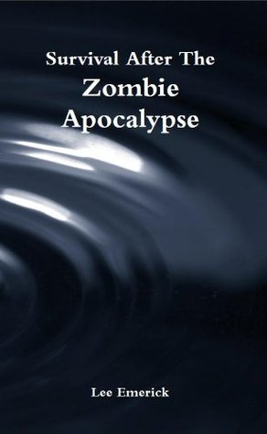 Survival After The Zombie Apocalypse by Lee Emerick