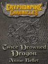 Twice Drowned Dragon (The Gryphonpike Chronicles, #2)