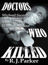 DOCTORS WHO KILLED: Harold Shipman, Marcel Petiot, Michael Swango, H.H. Holmes, John Bodkin Adams (True Crime Files)
