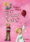 Hier kommt Lola! (Lola, #1)