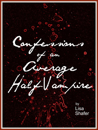 Confessions of an Average Half-Vampire by Lisa  Shafer