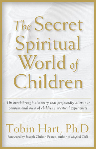 The Secret Spiritual World of Children by Tobin Hart