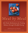 Meal by Meal: 365 Daily Meditations for Finding Balance Through Mindful Eating