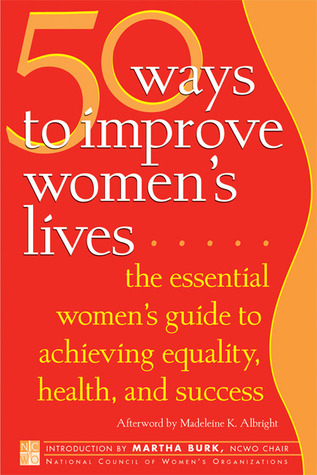 50 Ways to Improve Women's Lives: The Essential Women's Guide for Achieving Equality, Health, and Success