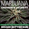 Marijuana Grower's Secrets: Everyday Tips, Hints, Techniques, and More for Bigger Better Bud