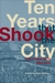 Ten Years That Shook the City by Chris Carlsson