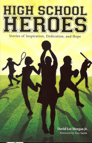 High School Heroes: Athlete'S Stories Of Inspiration, Dedication And Hope