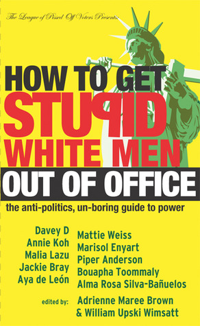 How to Get Stupid White Men Out of Office by Adrienne Maree Brown