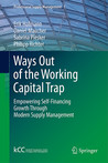 Ways Out Of The Working Capital Trap: Empowering Self Financing Growth Through Modern Supply Management (Professional Supply Management)