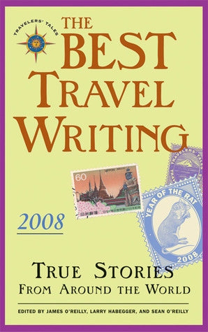 The Best Travel Writing 2008 by James O'Reilly