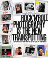 Rock'N'Roll Photography is the New Trainspotting: A Retrospective of Work from the Last 30 Years
