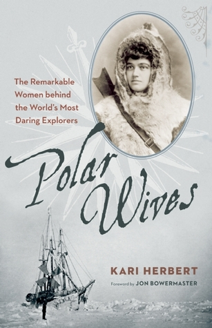 Polar Wives: The Remarkable Women behind the World's Most Daring Explorers