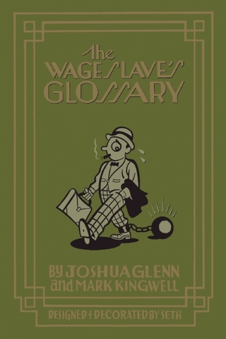 The Wage Slave's Glossary by Joshua Glenn