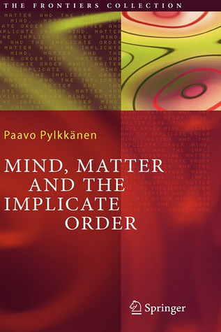 Mind, Matter And The Implicate Order (The Frontiers Collection)