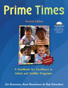 Prime Times, 2nd Ed: A Handbook for Excellence in Infant and Toddler Programs