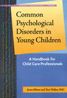 Common Psychological Disorders in Young Children: A Handbook for Child Care Professionals