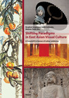 Shifting Paradigms in East Asian Visual Culture: A Festschrift in Honour of Lothar Ledderose