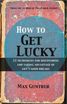 How to Get Lucky: 13 techniques for discovering and taking advantage of life's good breaks