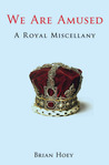 We Are Amused: A Royal Miscellany