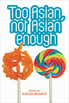 Too Asian, Not Asian Enough: An Anthology of New British Asian Fiction