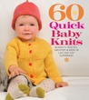 60 Quick Baby Knits: Blankets, Booties, Sweaters & More in Cascade 220™ Superwash