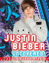Justin Bieber: Uncovered!: Unauthorized