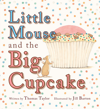 Little Mouse and the Big Cupcake by Thomas Taylor