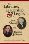The Libraries, Leadership, and Legacy of John Adams and Thomas Jefferson