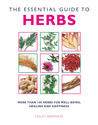 The Essential Guide to Herbs: More Than 100 Herbs for Well-Being, Healing and Happiness